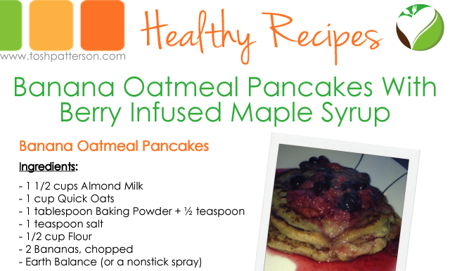 Banana Oatmeal Pancakes with Berry Infused Maple Syrup by Tosh Patterson