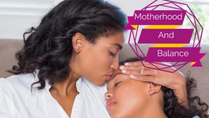 Motherhood & Balance