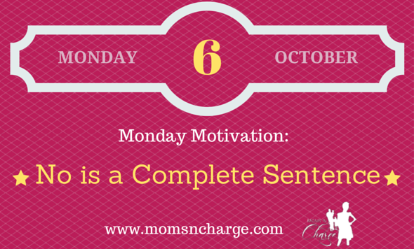 No Is A Complete Sentence Quote: Moms 'N Charge Motivational Monday: No Is A Complete