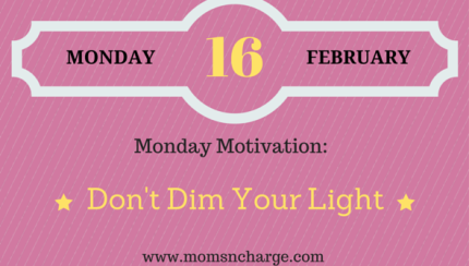 Monday Motivation - don't dim your light