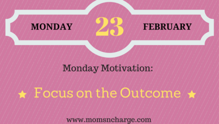 Monday Motivation - focus on the outcome