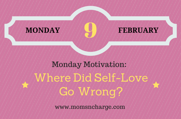 Motivational Monday: Where Did Self-Love Go Wrong?
