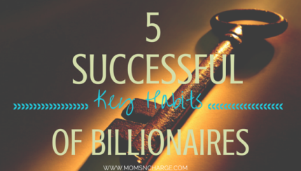 5 habits of billionaires momsncharge