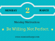 Monday motivation - be willing not perfect
