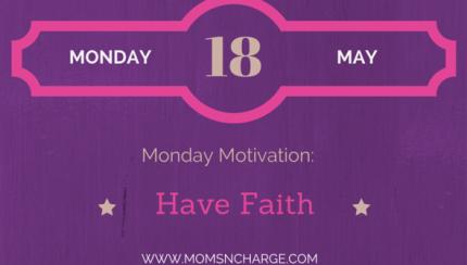 Monday Motivation - have faith momsncharge