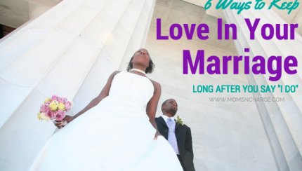 6 Ways to Keep Love in Your Marriage - momsncharge
