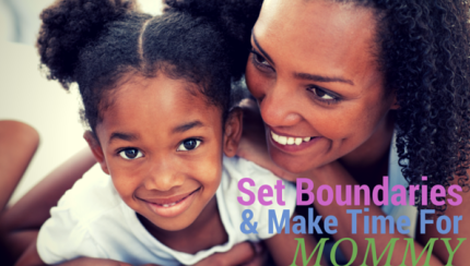 how to set boundaries and make time for mommy