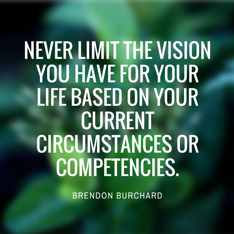 NEVER LIMIT THE VISION FOR YOUR LIFE