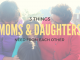 3 Things moms and daughters need