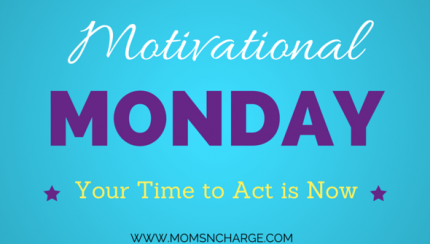 motivation monday; time to act is now 2:8