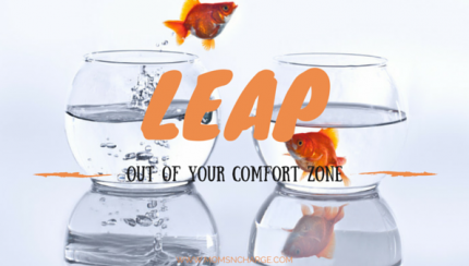 Leap out of your comfort zone