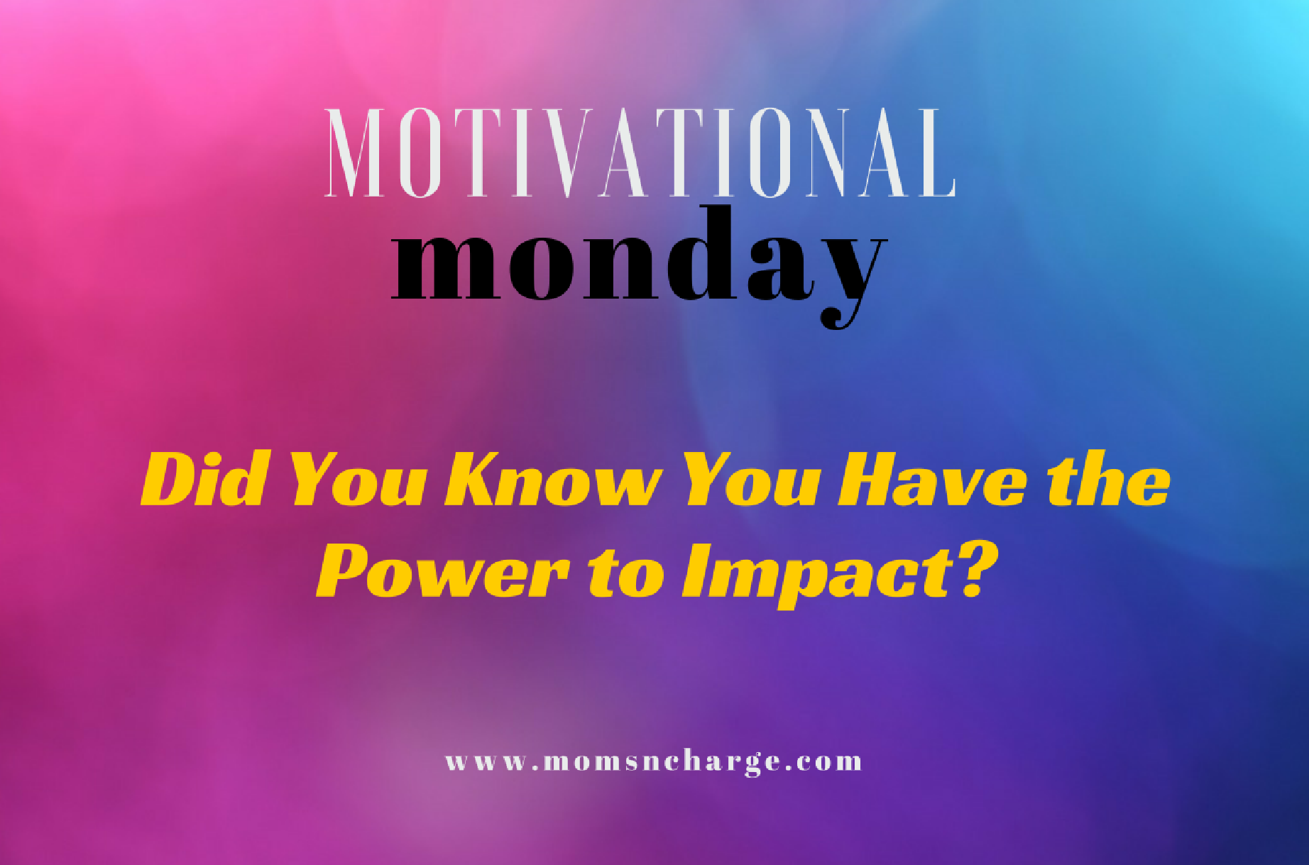 you have the power to impact
