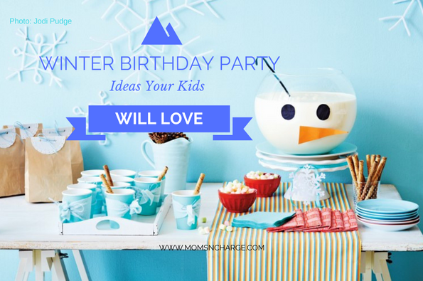 Winter Birthday Party Ideas Your Kids Will Love Moms N Charge